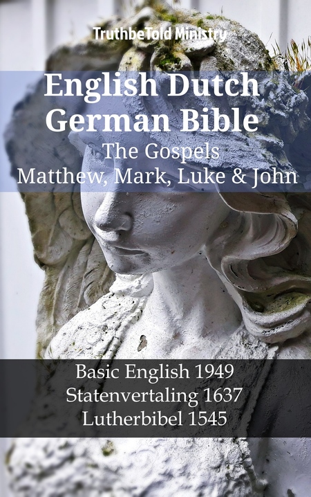 English Dutch German Bible - The Gospels - Matthew, Mark, Luke & John
