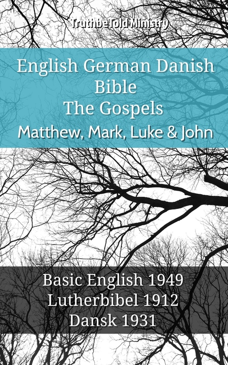 English German Danish Bible - The Gospels - Matthew, Mark, Luke & John