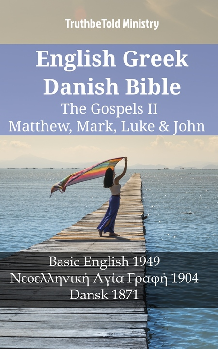 English Greek Danish Bible - The Gospels II - Matthew, Mark, Luke & John