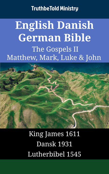 English Danish German Bible - The Gospels II - Matthew, Mark, Luke & John