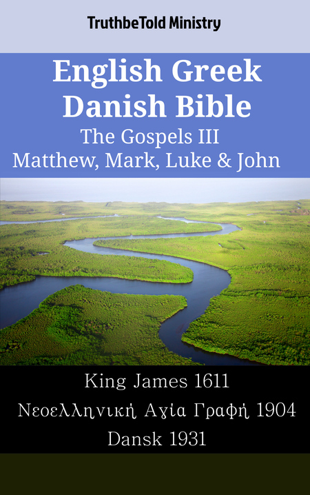 English Greek Danish Bible - The Gospels III - Matthew, Mark, Luke & John